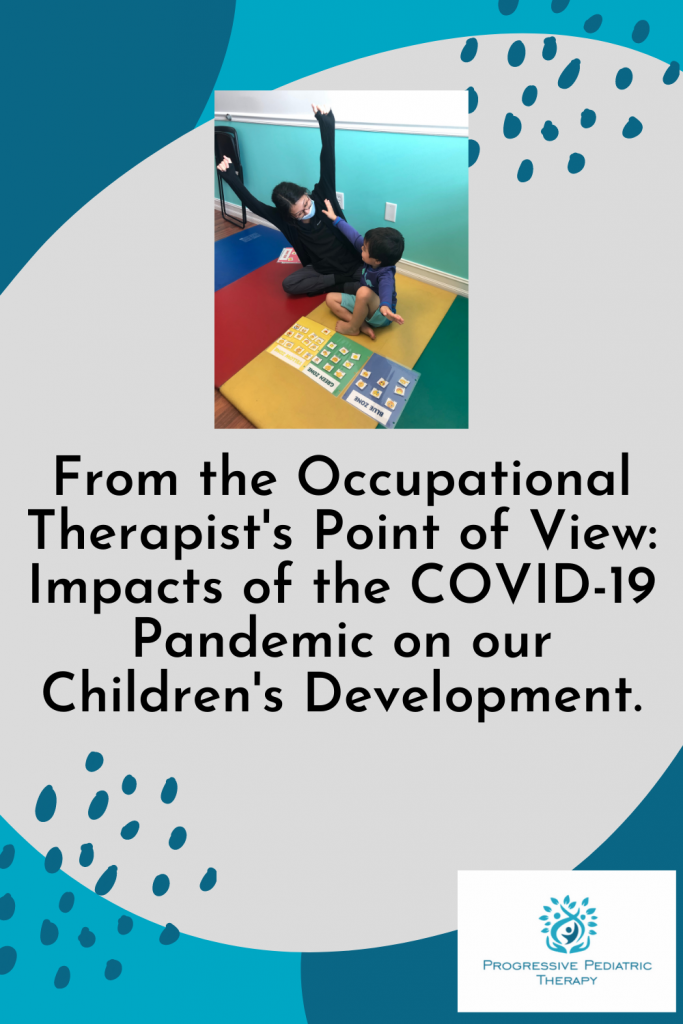From the Occupational Therapist's Point of View: impacts of COVID-19 Pandemic on our Children's development.